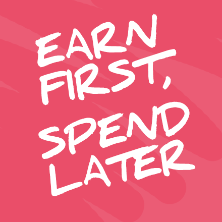 Earn First Spend Later